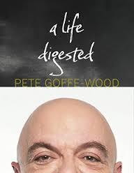 Pete Goffe-Wood 'A Life Digested'